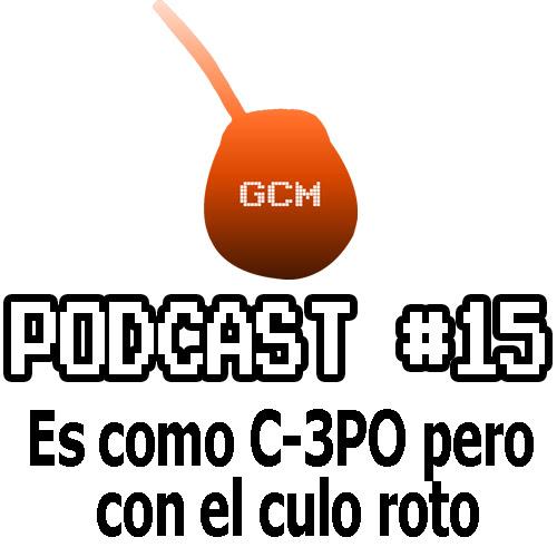 Podcast #15: Es como C-3PO pero con el culo roto